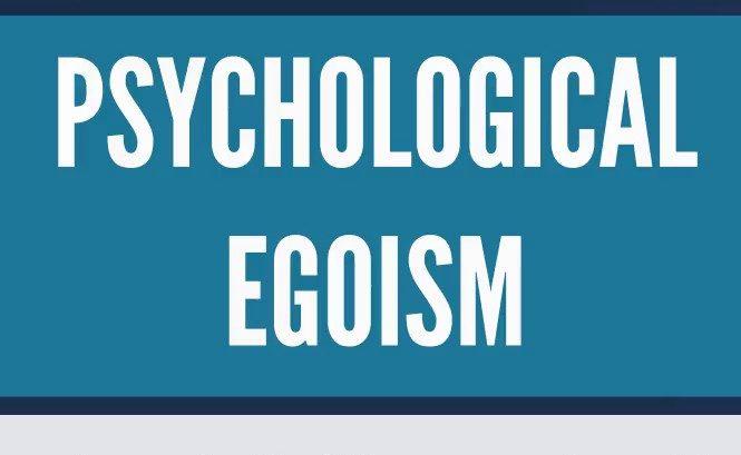 What is Psychological egoism?
