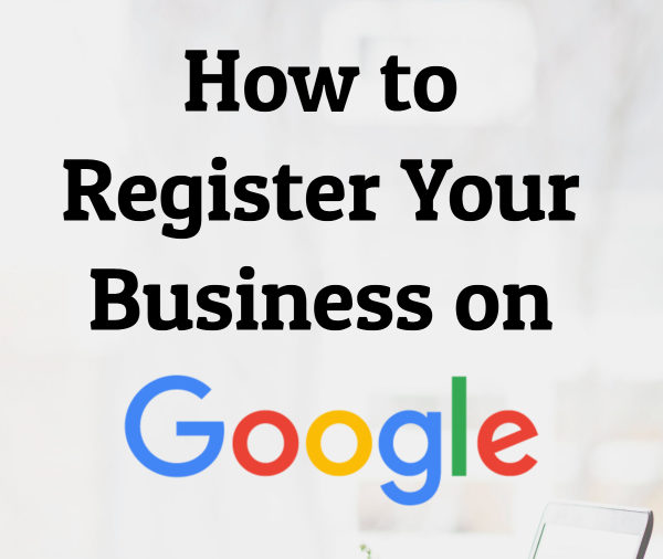 How to Register Your Business on Google