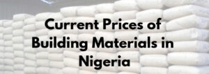 Prices of Building Materials in Nigeria